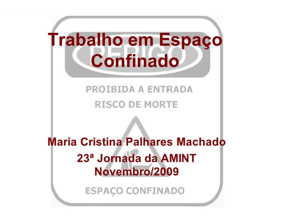 Trabalho em Espaço Confinado Maria Cristina Palhares Machado 23ª Jornada da AMINT Novembro/2009