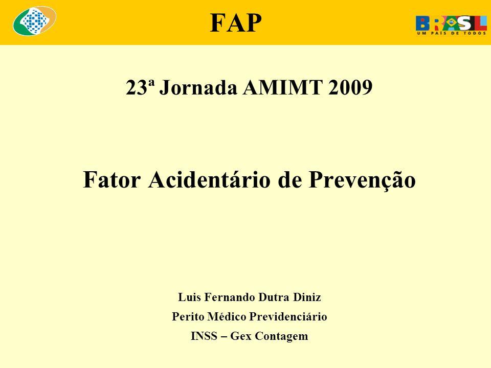 FAP 23ª Jornada AMIMT 2009 Fator Acidentário de Prevenção Luis Fernando Dutra Diniz Perito Médico Previdenciário INSS – Gex Contagem
