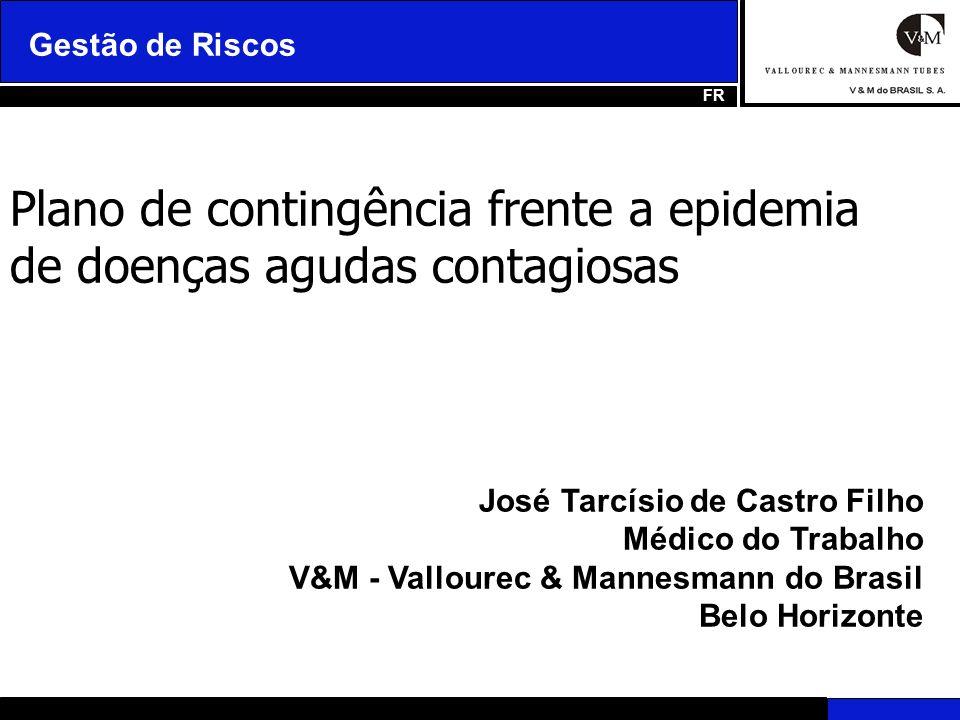 Gestão de Riscos FR José Tarcísio de Castro Filho Médico do Trabalho V&M - Vallourec & Mannesmann do Brasil Belo Horizonte Plano de contingência frent