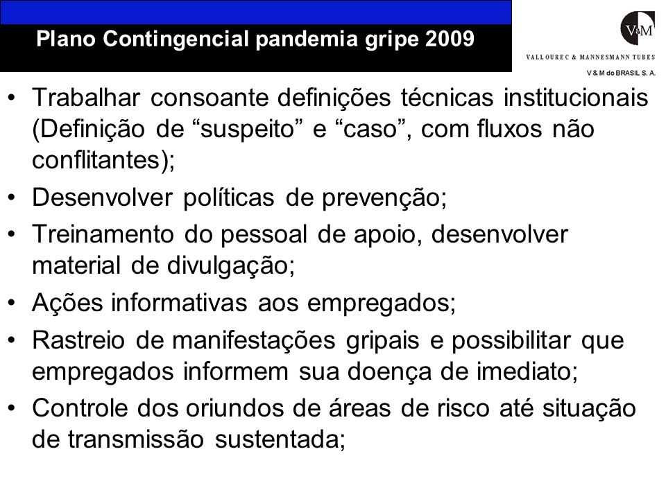 Trabalhar consoante definições técnicas institucionais (Definição de suspeito e caso, com fluxos não conflitantes); Desenvolver políticas de prevenção
