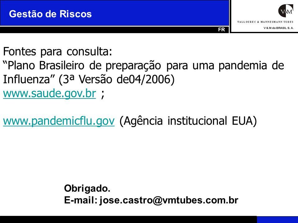 Gestão de Riscos FR Obrigado. E-mail: jose.castro@vmtubes.com.br Fontes para consulta: Plano Brasileiro de preparação para uma pandemia de Influenza (