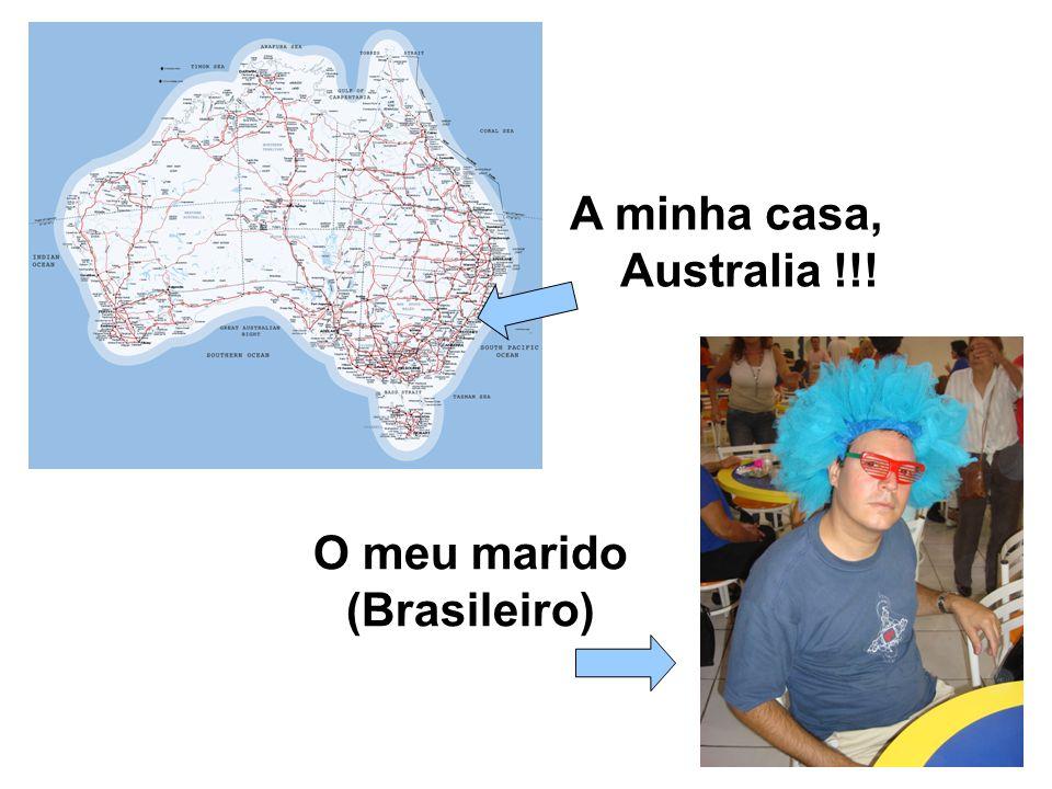 A minha casa, Australia !!! O meu marido (Brasileiro)