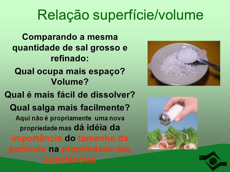 Relação superfície/volume Comparando a mesma quantidade de sal grosso e refinado: Qual ocupa mais espaço? Volume? Qual é mais fácil de dissolver? Qual