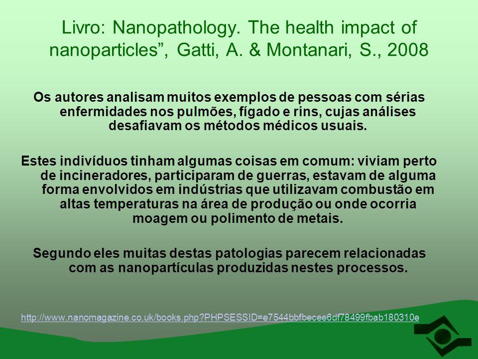 Livro: Nanopathology. The health impact of nanoparticles, Gatti, A. & Montanari, S., 2008 Os autores analisam muitos exemplos de pessoas com sérias en
