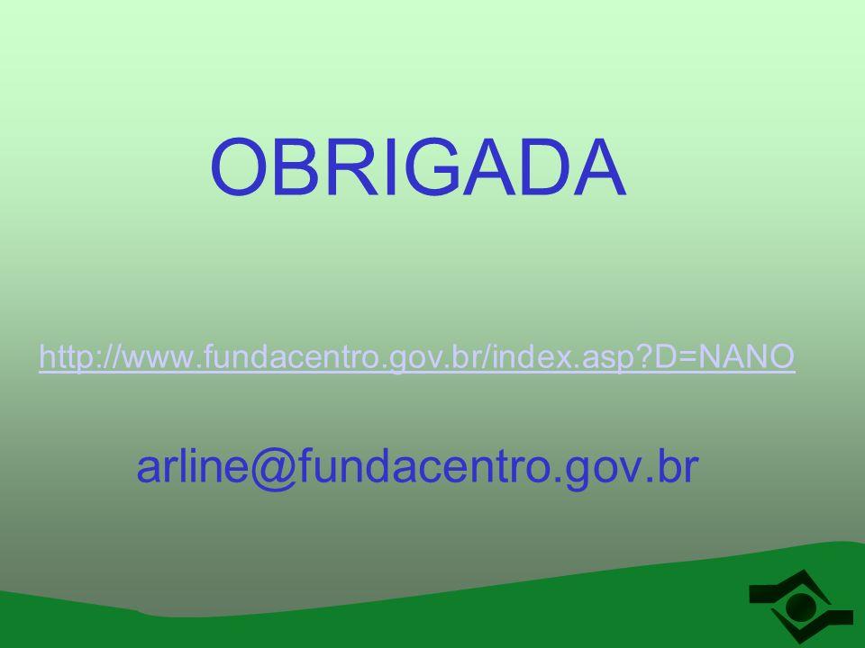 OBRIGADA http://www.fundacentro.gov.br/index.asp?D=NANO arline@fundacentro.gov.br