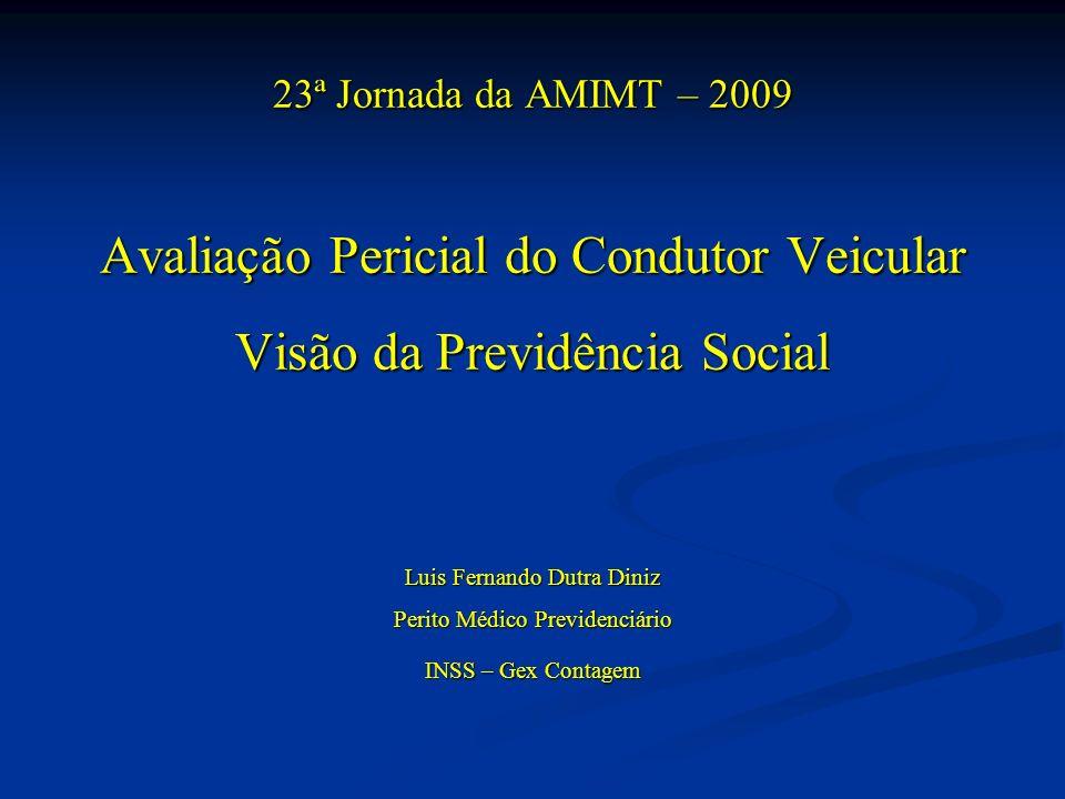 23ª Jornada da AMIMT – 2009 Avaliação Pericial do Condutor Veicular Visão da Previdência Social Luis Fernando Dutra Diniz Perito Médico Previdenciário