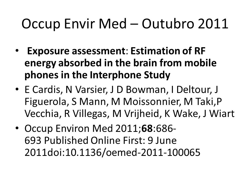 Occup Envir Med – Outubro 2011 Exposure assessment: Estimation of RF energy absorbed in the brain from mobile phones in the Interphone Study E Cardis,