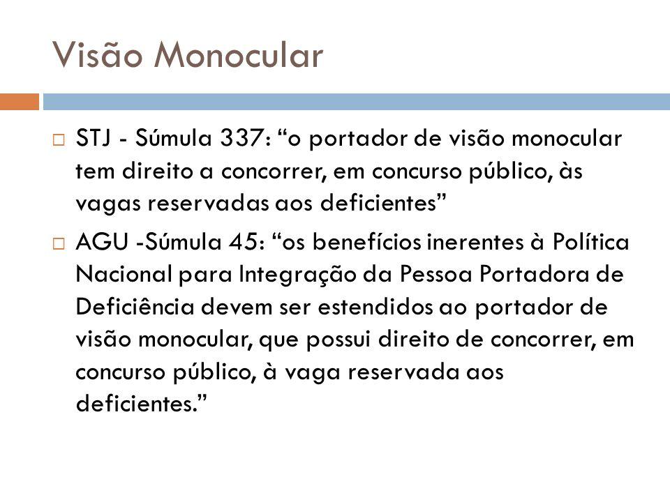 Visão Monocular STJ - Súmula 337: o portador de visão monocular tem direito a concorrer, em concurso público, às vagas reservadas aos deficientes AGU