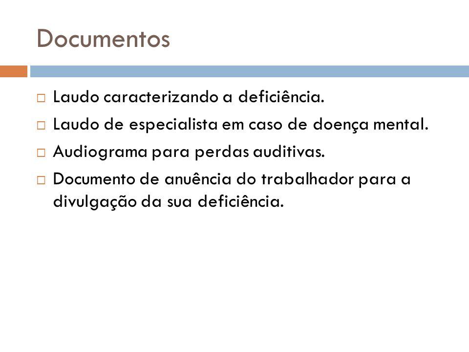 Documentos Laudo caracterizando a deficiência. Laudo de especialista em caso de doença mental. Audiograma para perdas auditivas. Documento de anuência
