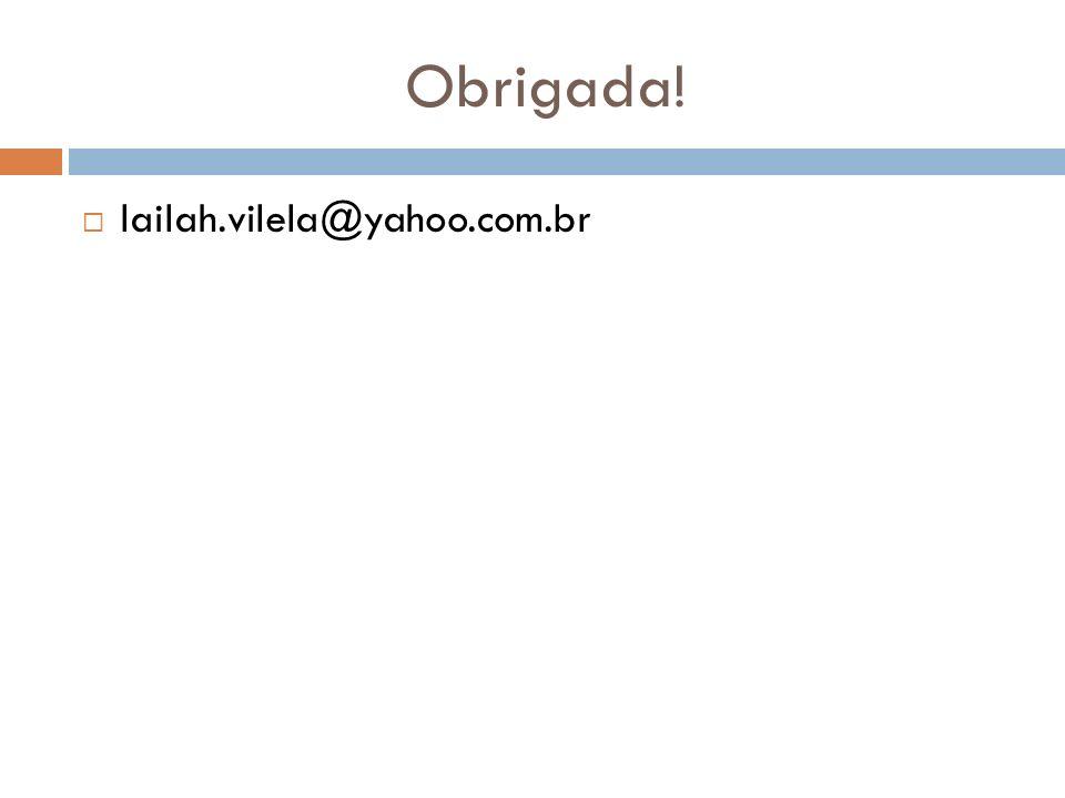 Obrigada! lailah.vilela@yahoo.com.br