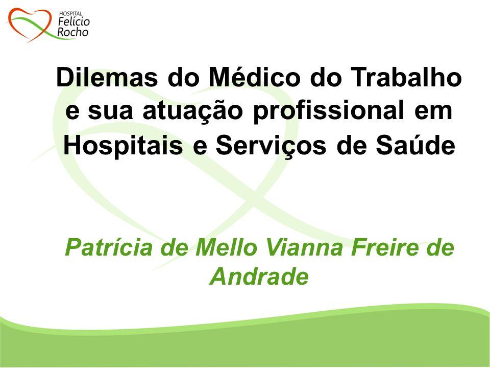 Dilemas do Médico do Trabalho e sua atuação profissional em Hospitais e Serviços de Saúde Patrícia de Mello Vianna Freire de Andrade