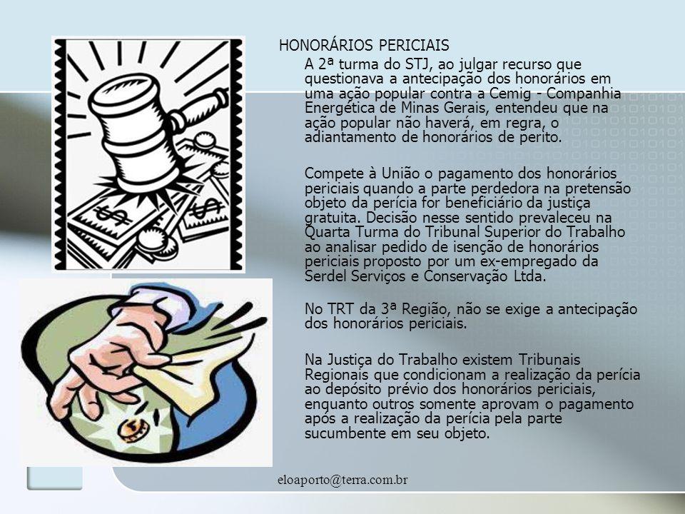 eloaporto@terra.com.br HONORÁRIOS PERICIAIS A 2ª turma do STJ, ao julgar recurso que questionava a antecipação dos honorários em uma ação popular cont