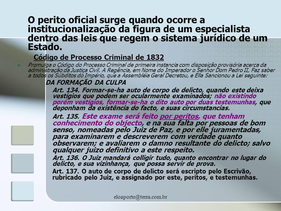eloaporto@terra.com.br O perito oficial surge quando ocorre a institucionalização da figura de um especialista dentro das leis que regem o sistema jur