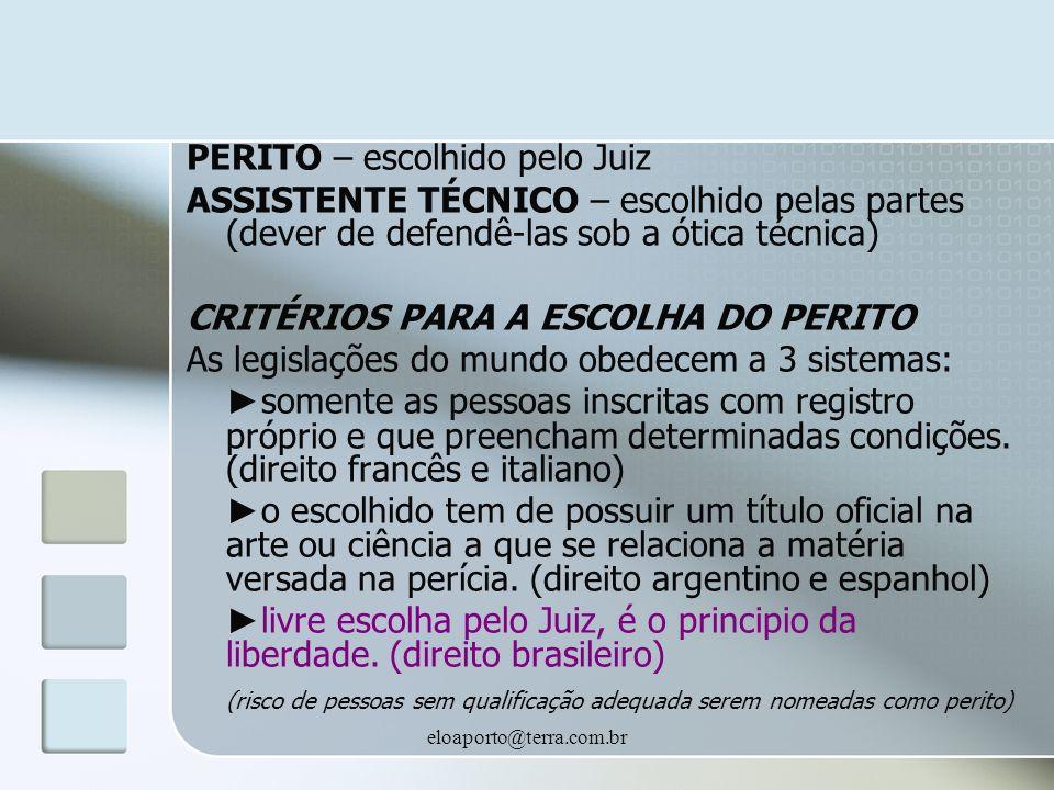 eloaporto@terra.com.br PERITO – escolhido pelo Juiz ASSISTENTE TÉCNICO – escolhido pelas partes (dever de defendê-las sob a ótica técnica) CRITÉRIOS P