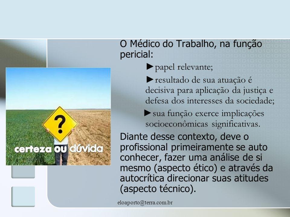 eloaporto@terra.com.br O Médico do Trabalho, na função pericial: papel relevante; resultado de sua atuação é decisiva para aplicação da justiça e defe