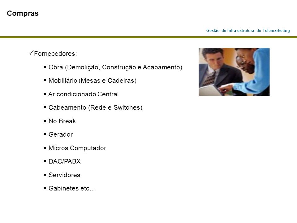 Gestão de Infra-estrutura de Telemarketing Compras Fornecedores: Obra (Demolição, Construção e Acabamento) Mobiliário (Mesas e Cadeiras) Ar condiciona