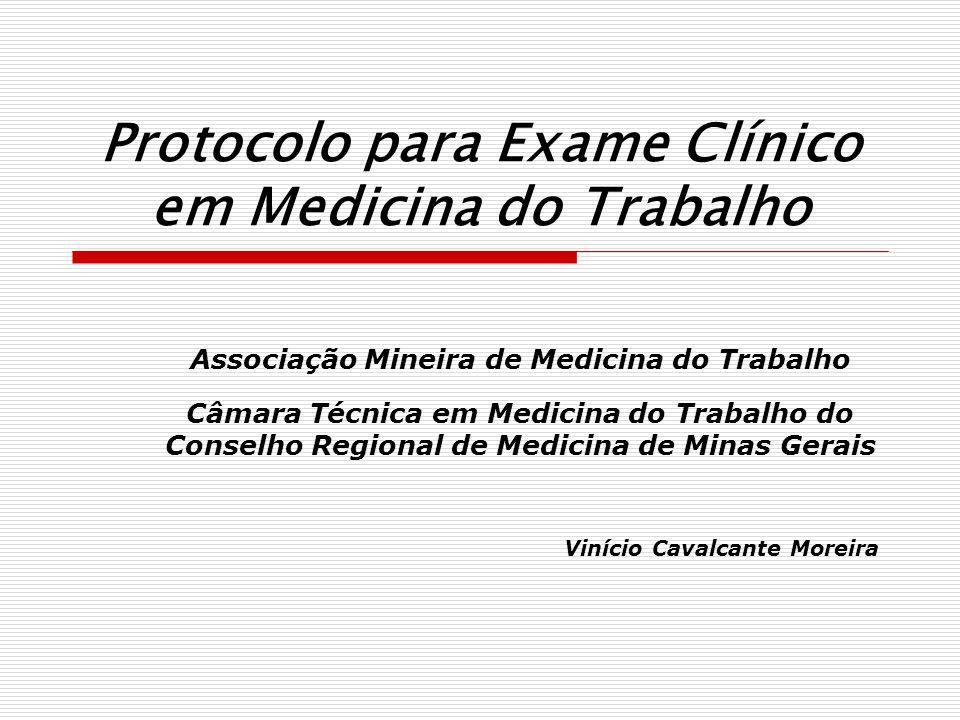 Protocolo para Exame Clínico em Medicina do Trabalho Associação Mineira de Medicina do Trabalho Câmara Técnica em Medicina do Trabalho do Conselho Reg