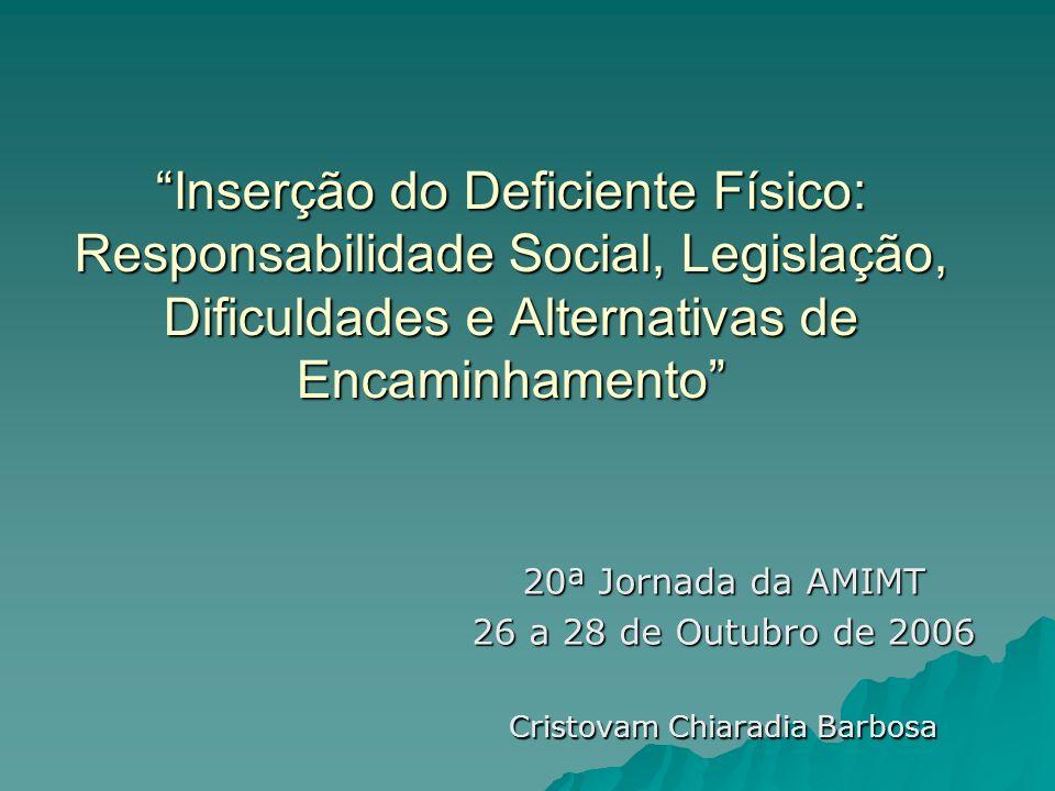 Inserção do Deficiente Físico: Responsabilidade Social, Legislação, Dificuldades e Alternativas de Encaminhamento 20ª Jornada da AMIMT 26 a 28 de Outu