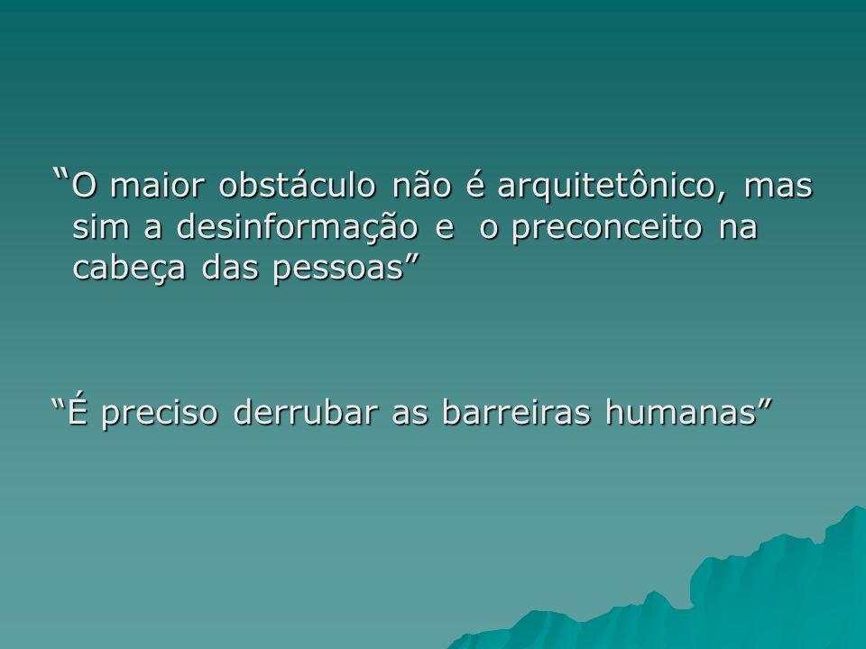 O maior obstáculo não é arquitetônico, mas sim a desinformação e o preconceito na cabeça das pessoas O maior obstáculo não é arquitetônico, mas sim a