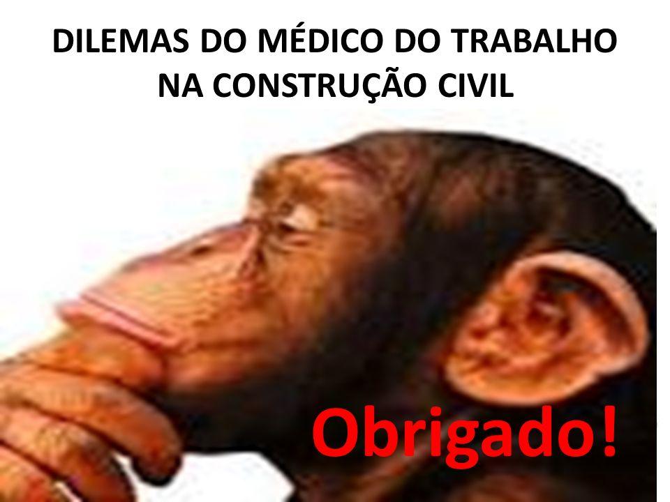 DILEMAS DO MÉDICO DO TRABALHO NA CONSTRUÇÃO CIVIL Obrigado!