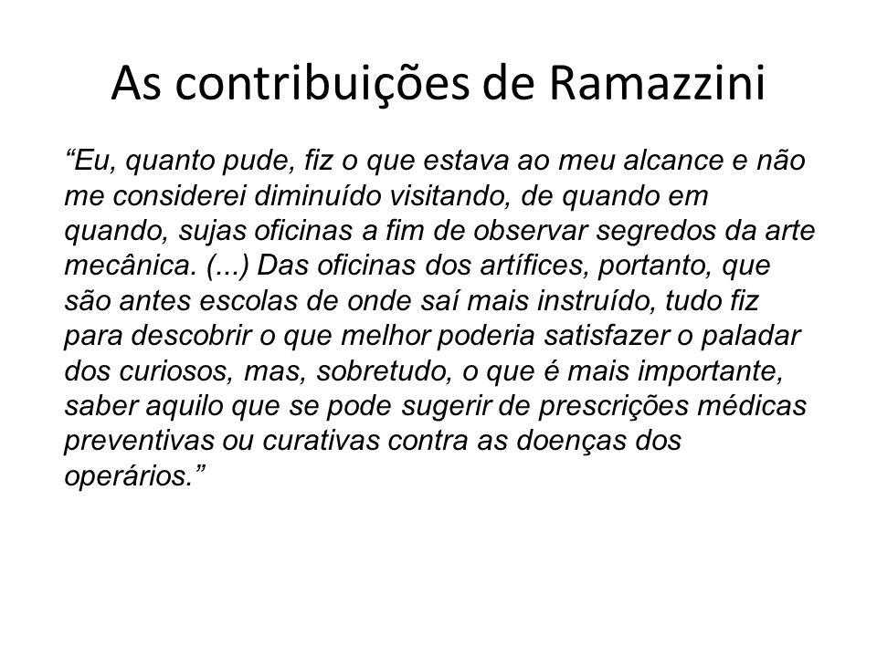 As contribuições de Ramazzini Eu, quanto pude, fiz o que estava ao meu alcance e não me considerei diminuído visitando, de quando em quando, sujas ofi