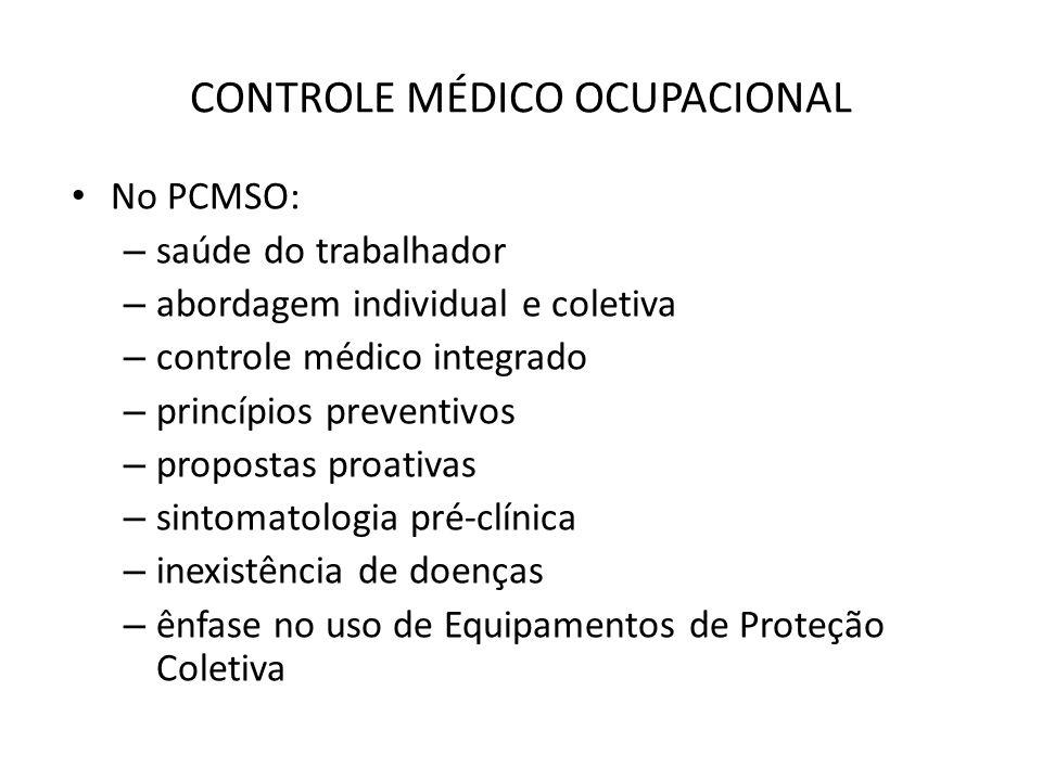 CONTROLE MÉDICO OCUPACIONAL No PCMSO: – saúde do trabalhador – abordagem individual e coletiva – controle médico integrado – princípios preventivos –