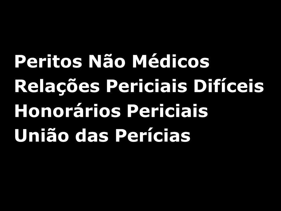 Peritos Não Médicos Relações Periciais Difíceis Honorários Periciais União das Perícias Peritos Não Médicos Relações Periciais Difíceis Honorários Per