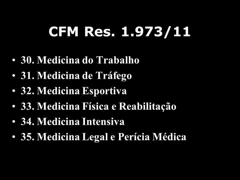 CFM Res. 1.973/11 30. Medicina do Trabalho 31. Medicina de Tráfego 32. Medicina Esportiva 33. Medicina Física e Reabilitação 34. Medicina Intensiva 35