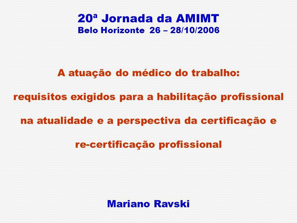 20ª Jornada da AMIMT Belo Horizonte 26 – 28/10/2006 A atuação do médico do trabalho: requisitos exigidos para a habilitação profissional na atualidade