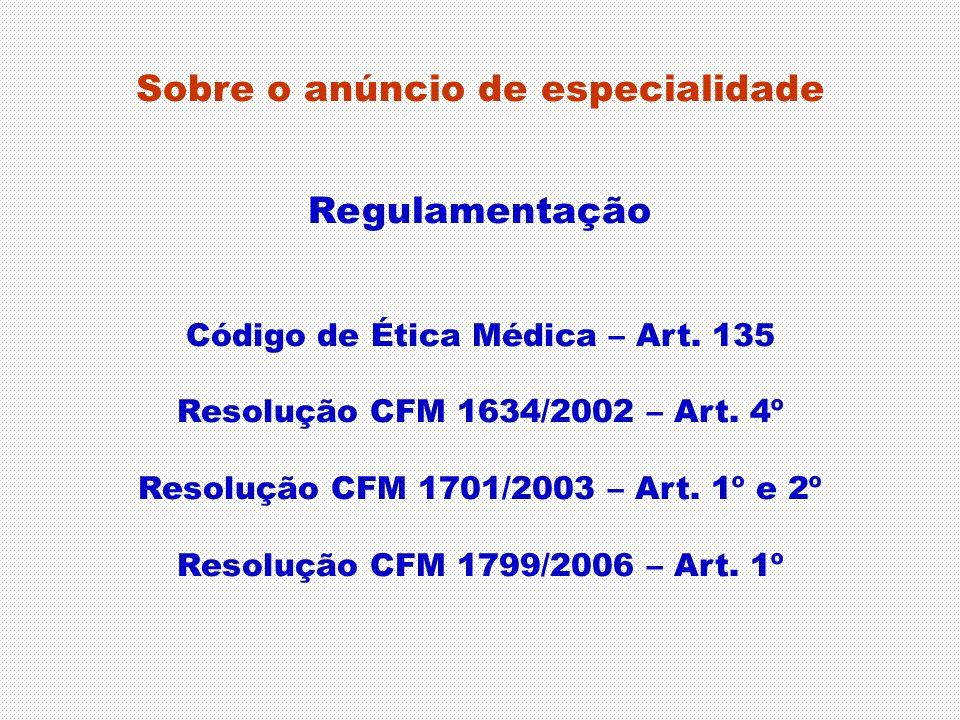 Sobre o anúncio de especialidade Regulamentação Código de Ética Médica – Art. 135 Resolução CFM 1634/2002 – Art. 4º Resolução CFM 1701/2003 – Art. 1º