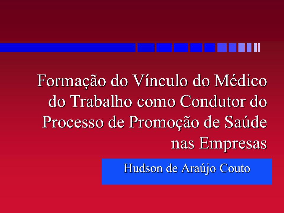 Formação do Vínculo do Médico do Trabalho como Condutor do Processo de Promoção de Saúde nas Empresas Hudson de Araújo Couto