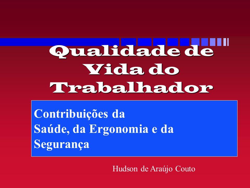 Qualidade de Vida do Trabalhador Contribuições da Saúde, da Ergonomia e da Segurança Hudson de Araújo Couto
