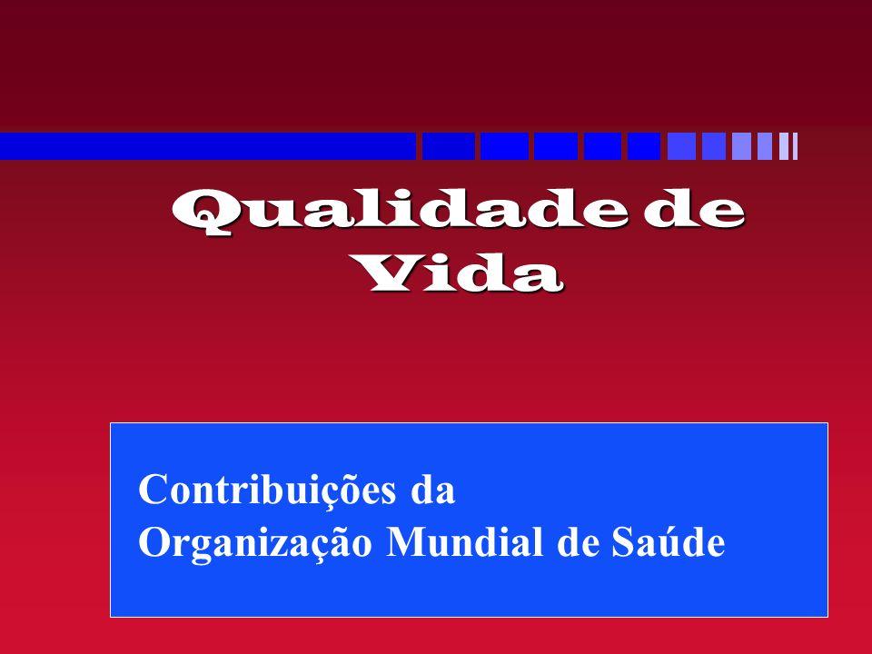 Qualidade de Vida Contribuições da Organização Mundial de Saúde