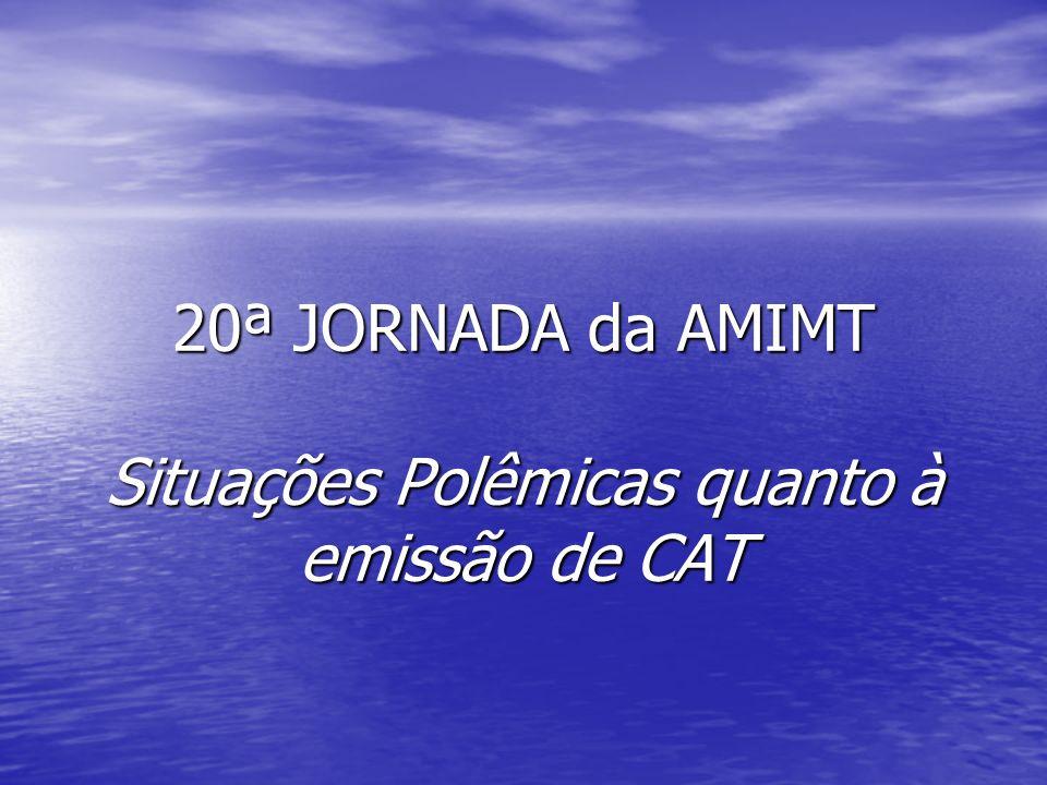 20ª JORNADA da AMIMT Situações Polêmicas quanto à emissão de CAT