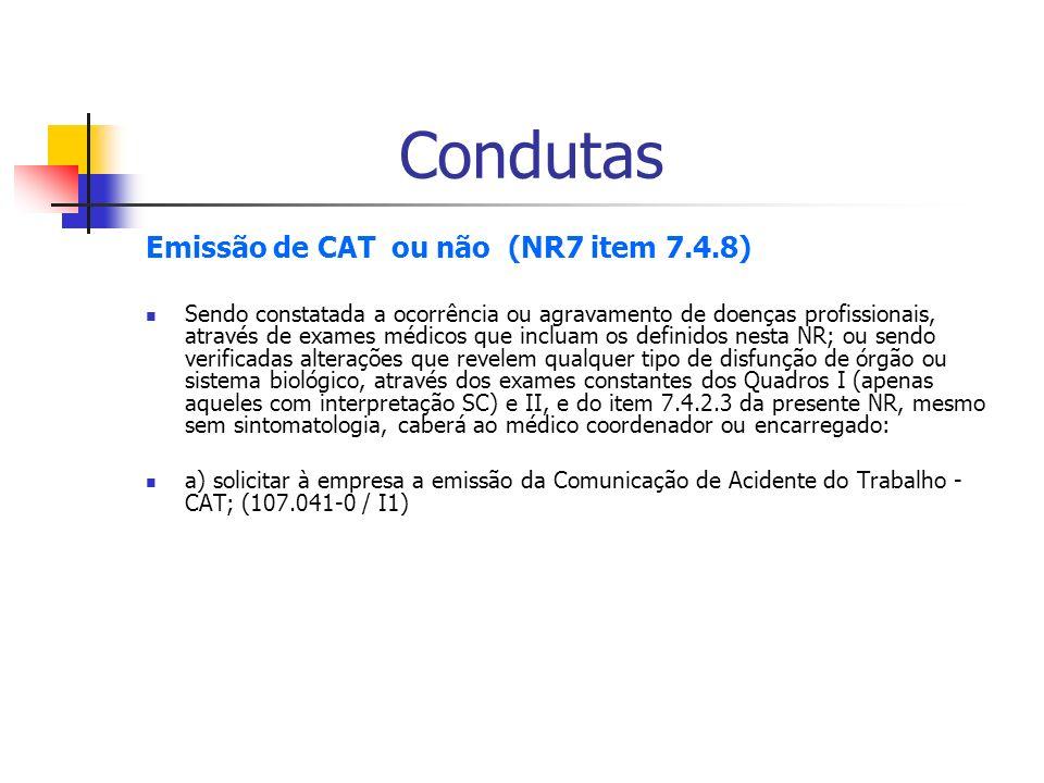 Condutas Emissão de CAT ou não (NR7 item 7.4.8) Sendo constatada a ocorrência ou agravamento de doenças profissionais, através de exames médicos que i