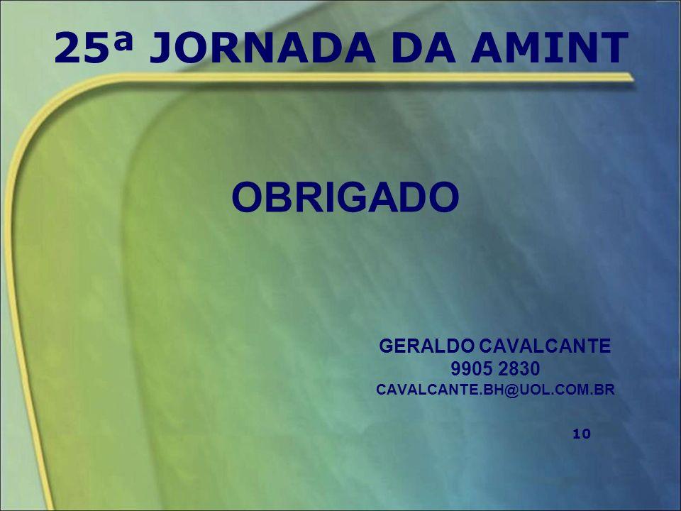 10 OBRIGADO GERALDO CAVALCANTE 9905 2830 CAVALCANTE.BH@UOL.COM.BR 25ª JORNADA DA AMINT