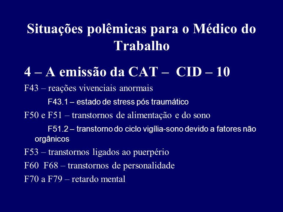 Situações polêmicas para o Médico do Trabalho 4 – A emissão da CAT – CID – 10 F43 – reações vivenciais anormais F43.1 – estado de stress pós traumátic