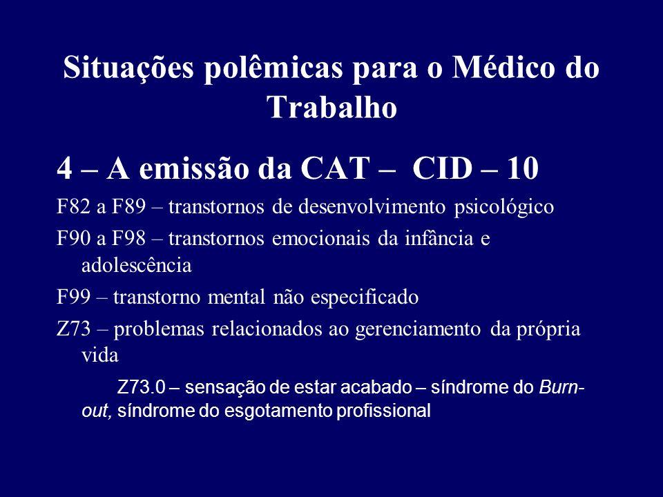 Situações polêmicas para o Médico do Trabalho 4 – A emissão da CAT – CID – 10 F82 a F89 – transtornos de desenvolvimento psicológico F90 a F98 – trans