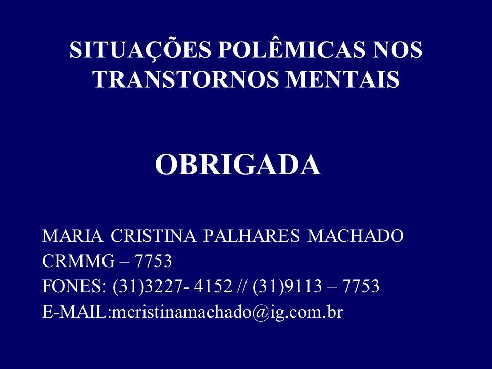 SITUAÇÕES POLÊMICAS NOS TRANSTORNOS MENTAIS OBRIGADA MARIA CRISTINA PALHARES MACHADO CRMMG – 7753 FONES: (31)3227- 4152 // (31)9113 – 7753 E-MAIL:mcri