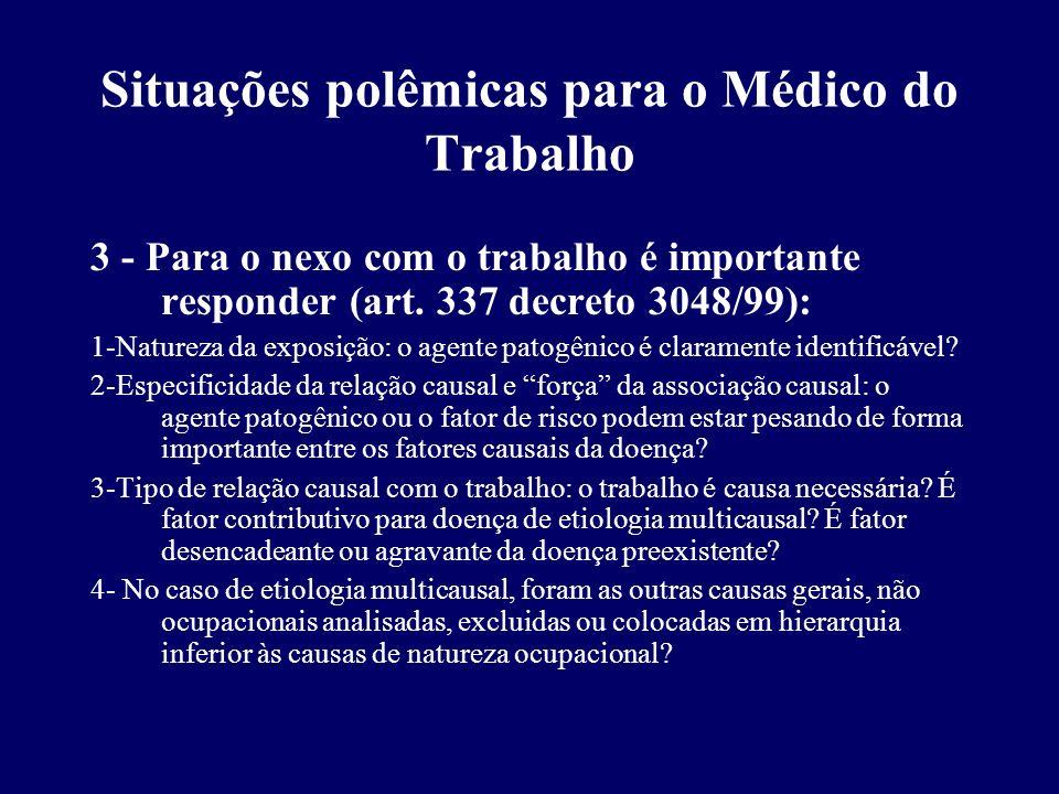 Situações polêmicas para o Médico do Trabalho 3 - Para o nexo com o trabalho é importante responder (art. 337 decreto 3048/99): 1-Natureza da exposiçã