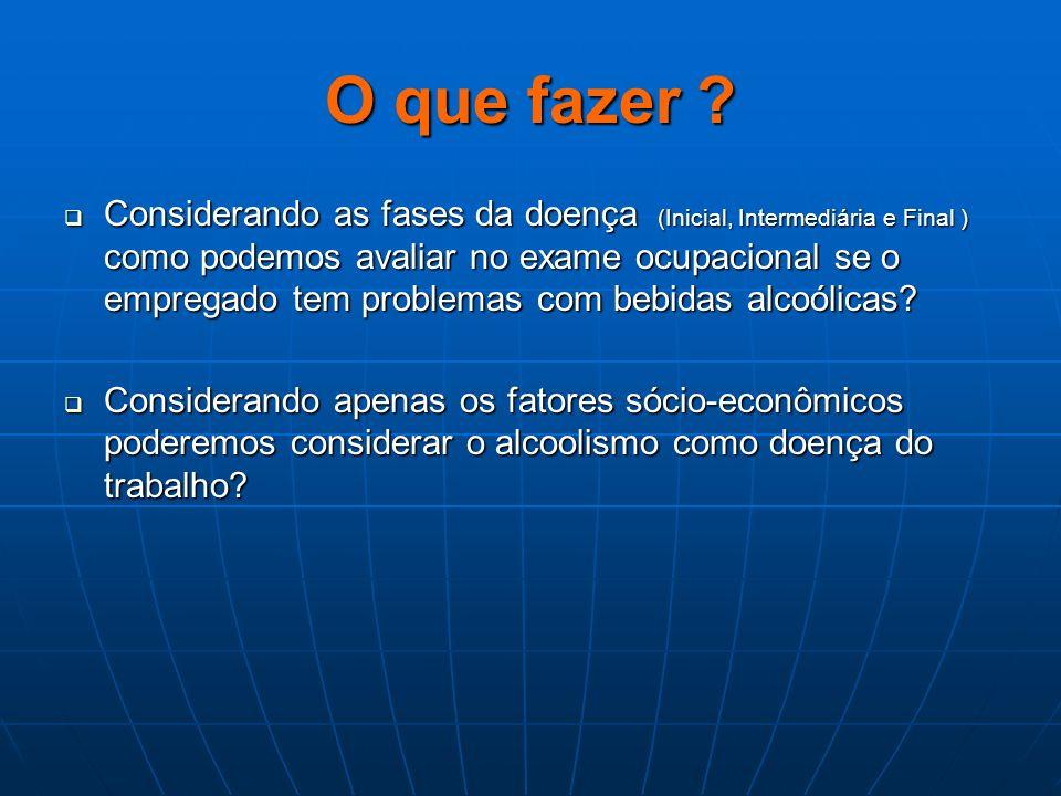 O que fazer ? Considerando as fases da doença (Inicial, Intermediária e Final ) como podemos avaliar no exame ocupacional se o empregado tem problemas