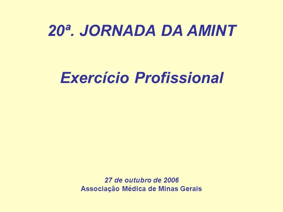 20ª. JORNADA DA AMINT Exercício Profissional 27 de outubro de 2006 Associação Médica de Minas Gerais