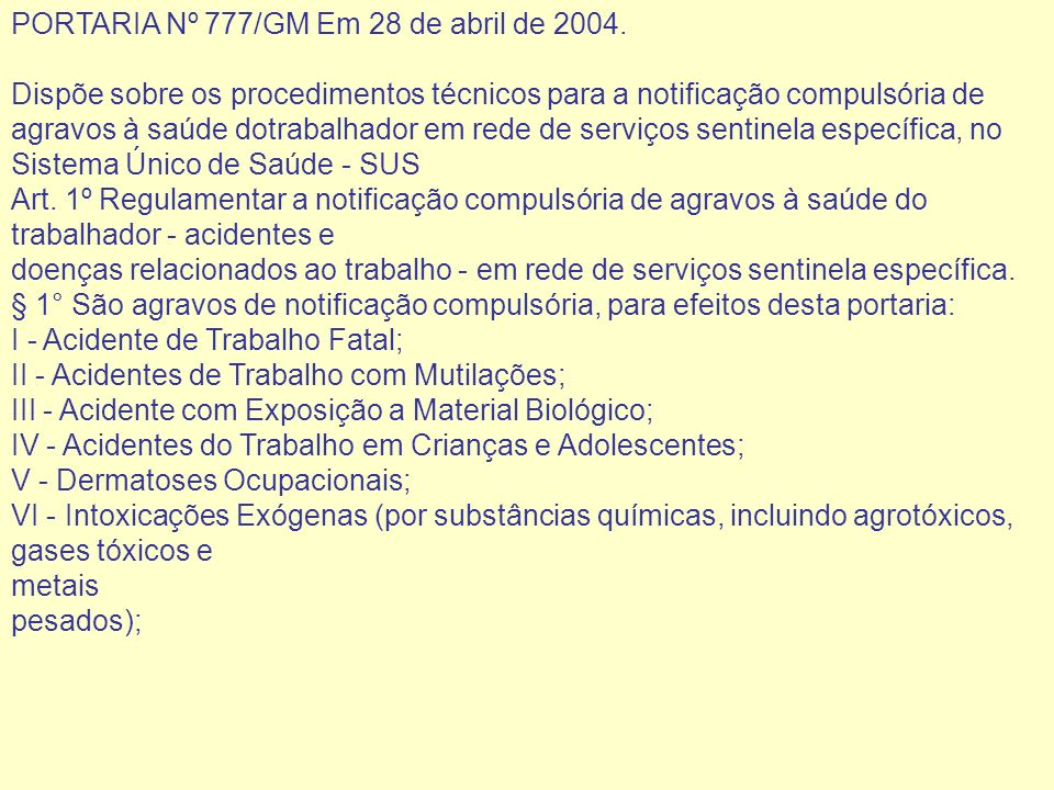 PORTARIA Nº 777/GM Em 28 de abril de 2004. Dispõe sobre os procedimentos técnicos para a notificação compulsória de agravos à saúde dotrabalhador em r