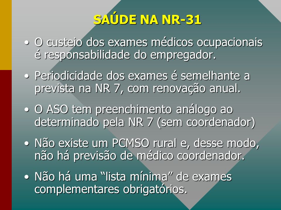 SAÚDE NA NR-31 O custeio dos exames médicos ocupacionais é responsabilidade do empregador.O custeio dos exames médicos ocupacionais é responsabilidade