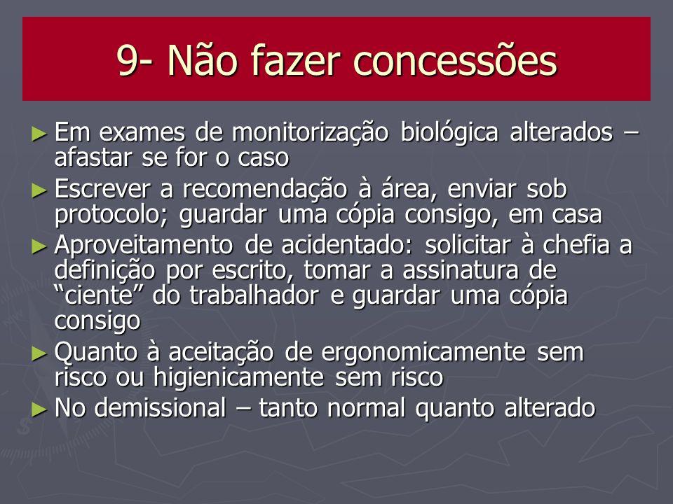 9- Não fazer concessões Em exames de monitorização biológica alterados – afastar se for o caso Em exames de monitorização biológica alterados – afasta