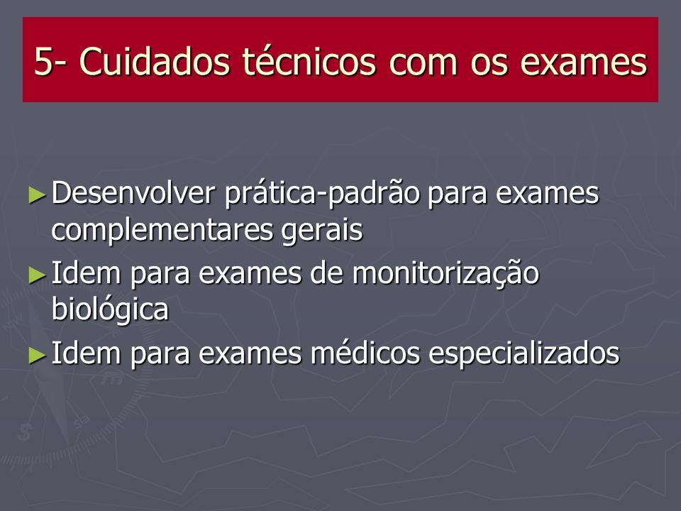 5- Cuidados técnicos com os exames Desenvolver prática-padrão para exames complementares gerais Desenvolver prática-padrão para exames complementares