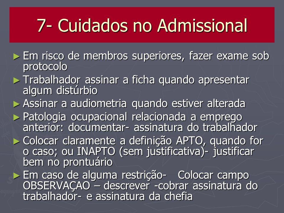 7- Cuidados no Admissional Em risco de membros superiores, fazer exame sob protocolo Em risco de membros superiores, fazer exame sob protocolo Trabalh