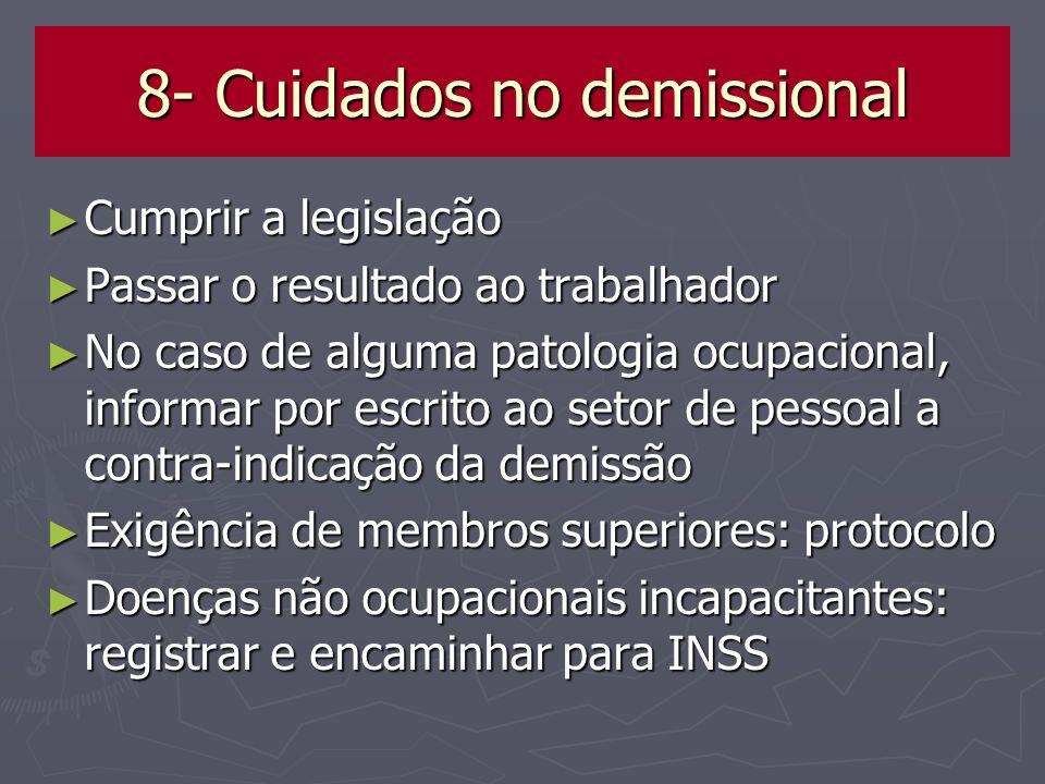 8- Cuidados no demissional Cumprir a legislação Cumprir a legislação Passar o resultado ao trabalhador Passar o resultado ao trabalhador No caso de al