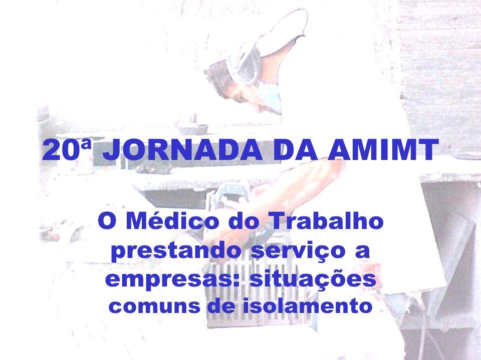 20ª JORNADA DA AMIMT O Médico do Trabalho prestando serviço a empresas: situações comuns de isolamento