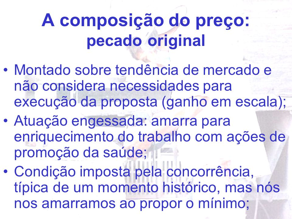 A composição do preço: pecado original Montado sobre tendência de mercado e não considera necessidades para execução da proposta (ganho em escala); At